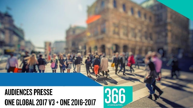 RÉSULTATS ONE GLOBAL 2017 V3 PQR AUDIENCES PRESSE ACPM