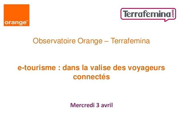 Observatoire Orange – Terrafeminae-tourisme : dans la valise des voyageurs               connectés              Mercredi 3...