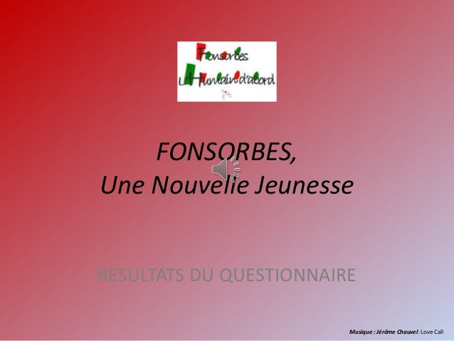 FONSORBES, Une Nouvelle Jeunesse RESULTATS DU QUESTIONNAIRE Musique : Jérôme Chauvel: Love Call
