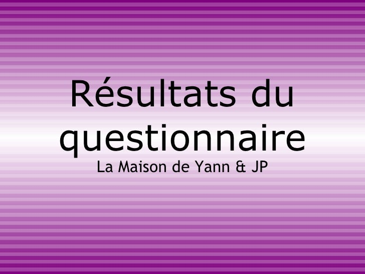 Résultats du questionnaire La Maison de Yann & JP