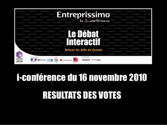 i-conférence du 16 novembre 2010 RESULTATS DES VOTES