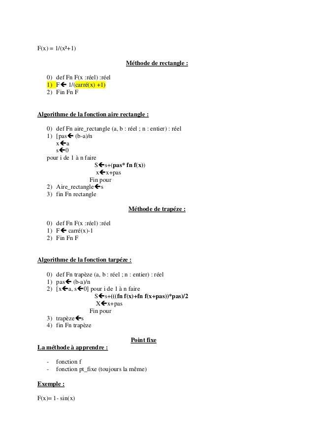 F(x) = 1/(x²+1) Méthode de rectangle : 0) def Fn F(x :réel) :réel 1) F 1/(carré(x) +1) 2) Fin Fn F Algorithme de la fonct...