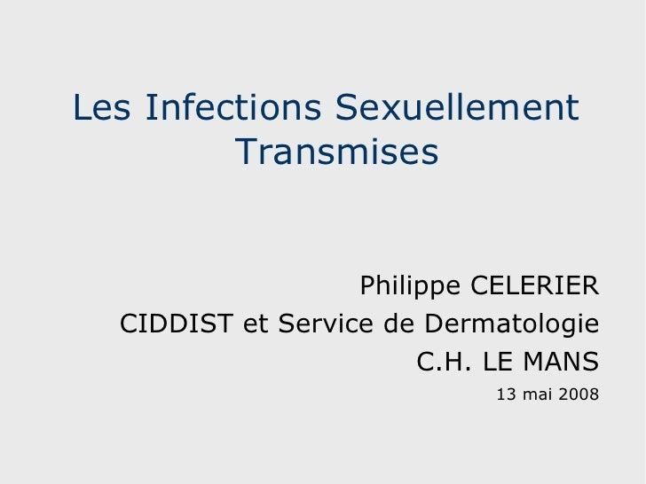 Les Infections Sexuellement Transmises Philippe CELERIER CIDDIST et Service de Dermatologie C.H. LE MANS 13 mai 2008