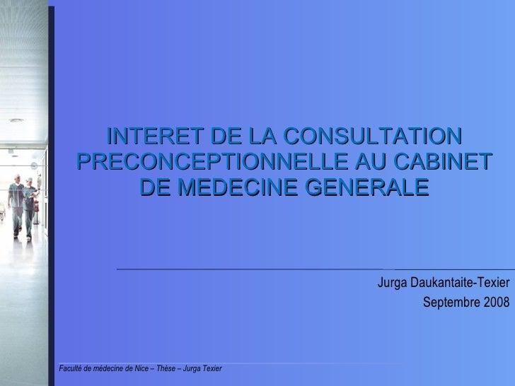 INTERET DE LA CONSULTATION PRECONCEPTIONNELLE AU CABINET DE MEDECINE GENERALE Jurga Daukantaite-Texier Septembre 2008