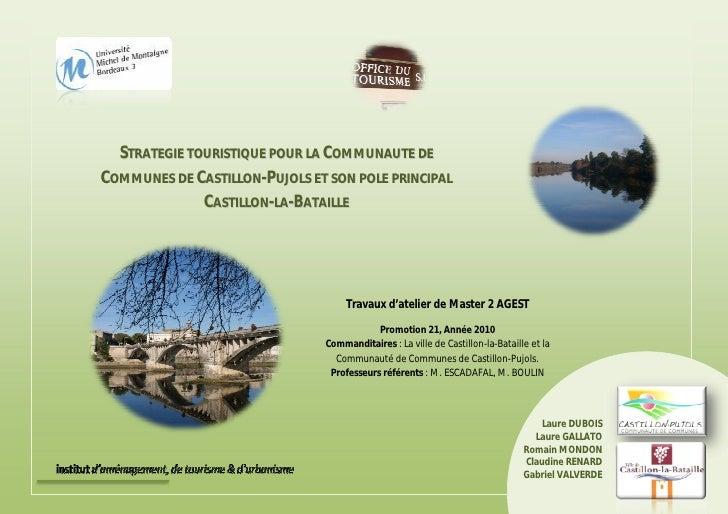 1              STRATEGIE TOURISTIQUE POUR LA COMMUNAUTE DE            COMMUNES DE CASTILLON-PUJOLS ET SON POLE PRINCIPAL  ...