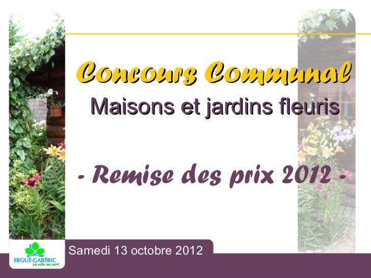 Concours Communal    Maisons et jardins fleuris - Remise des prix 2012 - Concours CommunalSamedi 13 octobre 2012 Maisons e...