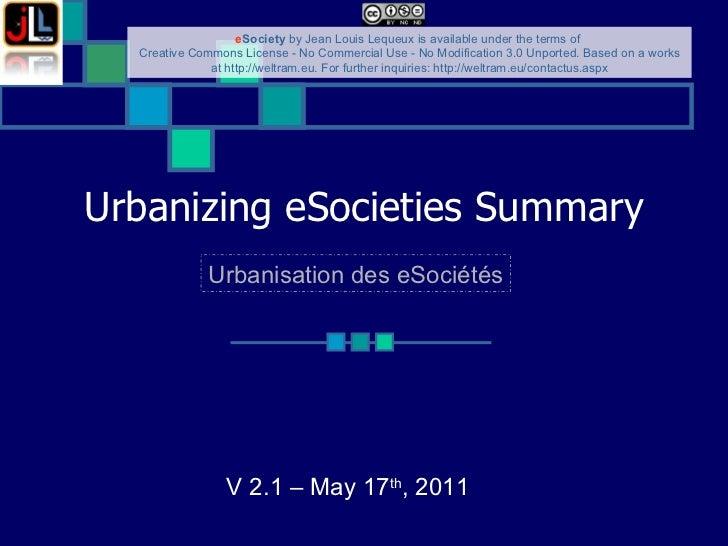 Urbanizing eSocieties   Summary V 2.1 – May 17 th , 2011  Urbanisation des eSociétés