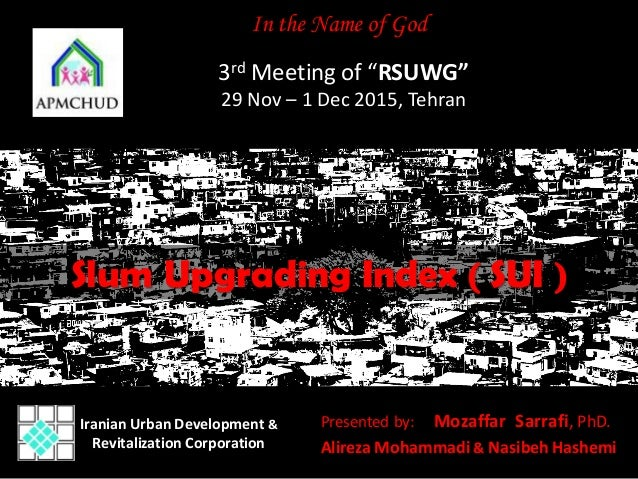 Presented by: Mozaffar Sarrafi, PhD. Alireza Mohammadi & Nasibeh Hashemi Iranian Urban Development & Revitalization Corpor...