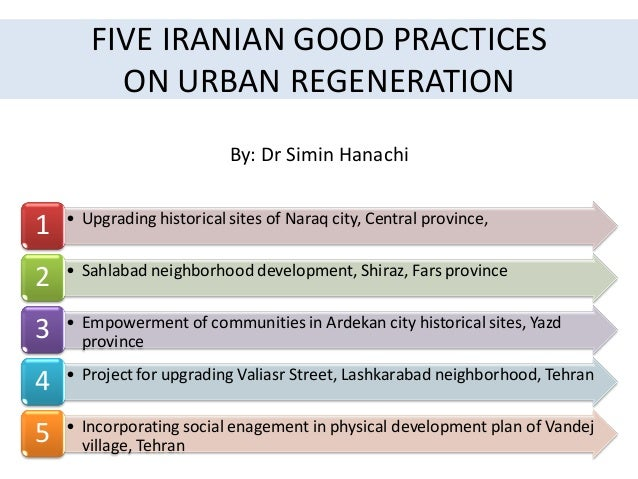 FIVE IRANIAN GOOD PRACTICES ON URBAN REGENERATION • Upgrading historical sites of Naraq city, Central province, 1 • Sahlab...