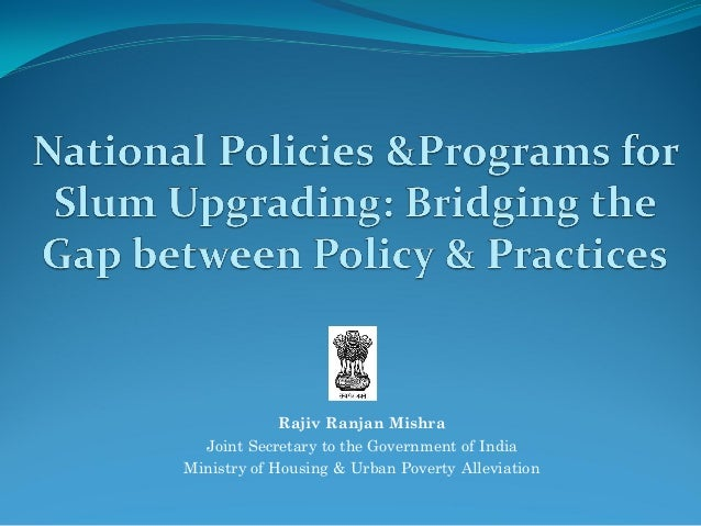 Rajiv Ranjan Mishra Joint Secretary to the Government of India Ministry of Housing & Urban Poverty Alleviation