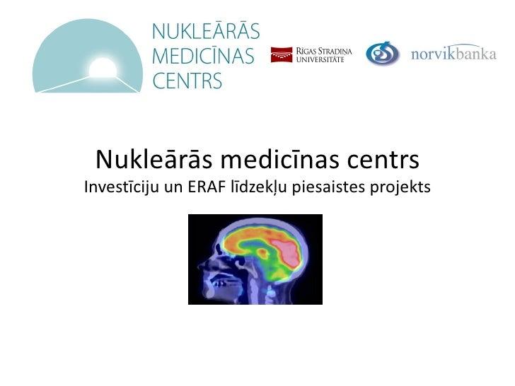 Nukleārās medicīnas centrsInvestīciju un ERAF līdzekļu piesaistes projekts