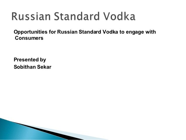 Opportunities for Russian Standard Vodka to engage withConsumersPresented bySobithan Sekar