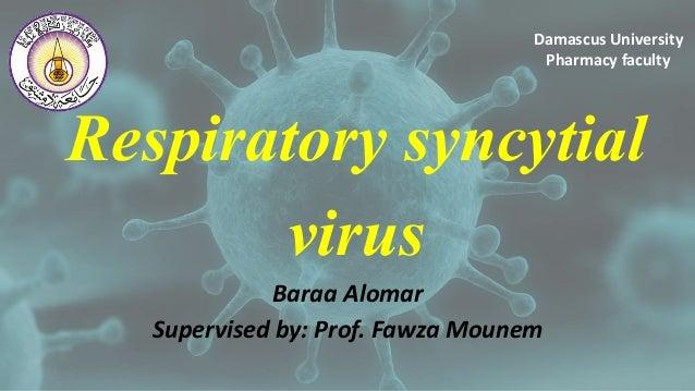Respiratory syncytial virus Baraa Alomar Supervised by: Prof. Fawza Mounem Damascus University Pharmacy faculty 1