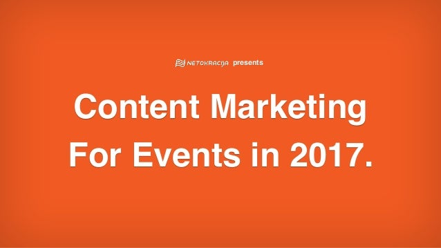 presents Content Marketing  For Events in 2017.