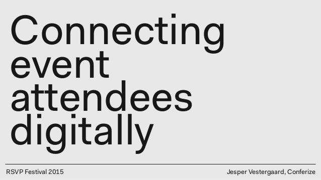 RSVP Festival 2015 Connecting event attendees digitally Jesper Vestergaard, Conferize