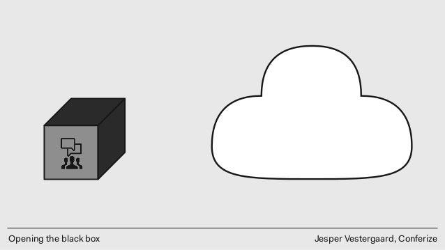 Opening the black box Jesper Vestergaard, Conferize