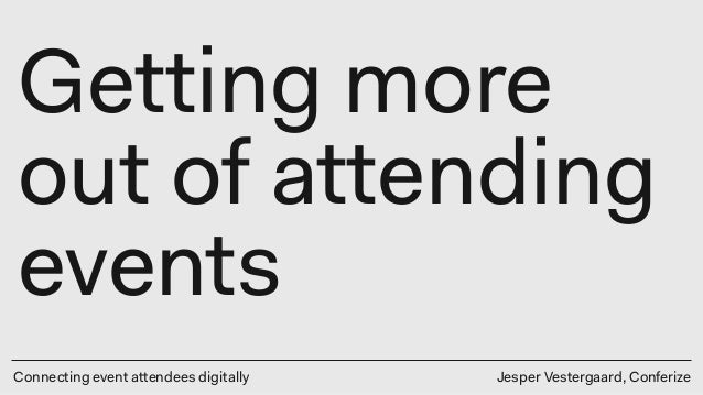 Connecting event attendees digitally Getting more out of attending events Jesper Vestergaard, Conferize