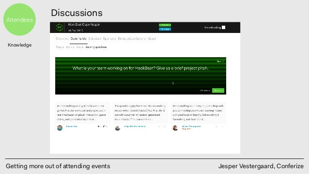 Getting more out of attending events Jesper Vestergaard, Conferize Attendees Discussions Knowledge