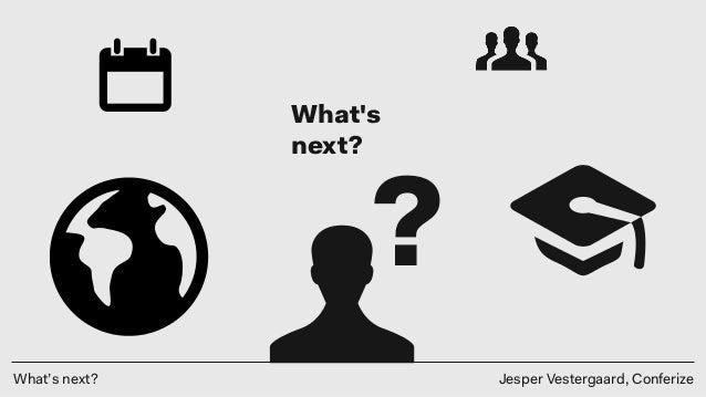 What's next? Jesper Vestergaard, Conferize What's next? ?