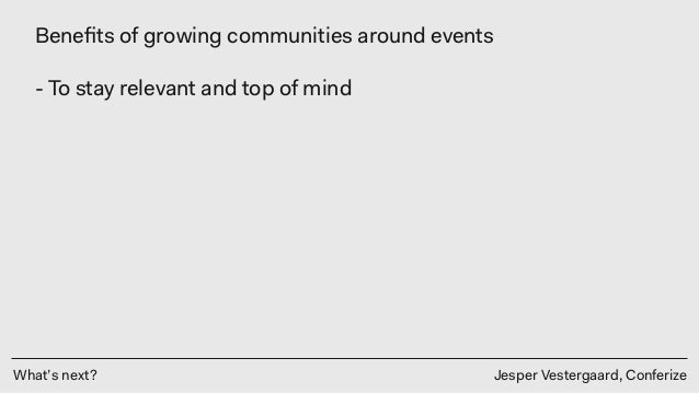 What's next? Jesper Vestergaard, Conferize Benefits of growing communities around events - To stay relevant and top of mind