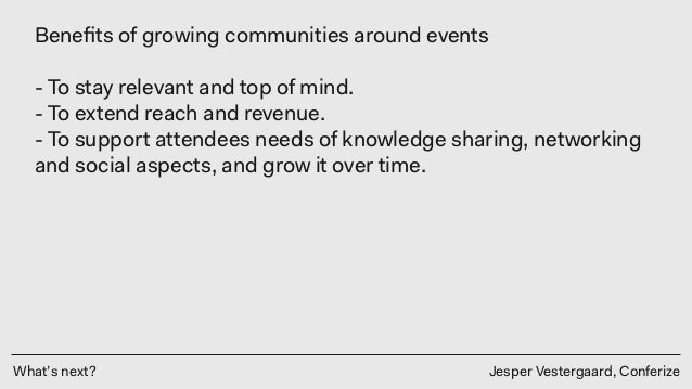 What's next? Jesper Vestergaard, Conferize Benefits of growing communities around events - To stay relevant and top of mind...
