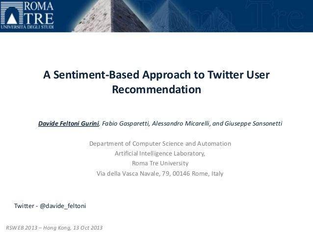 A Sentiment-Based Approach to Twitter User Recommendation Davide Feltoni Gurini, Fabio Gasparetti, Alessandro Micarelli, a...