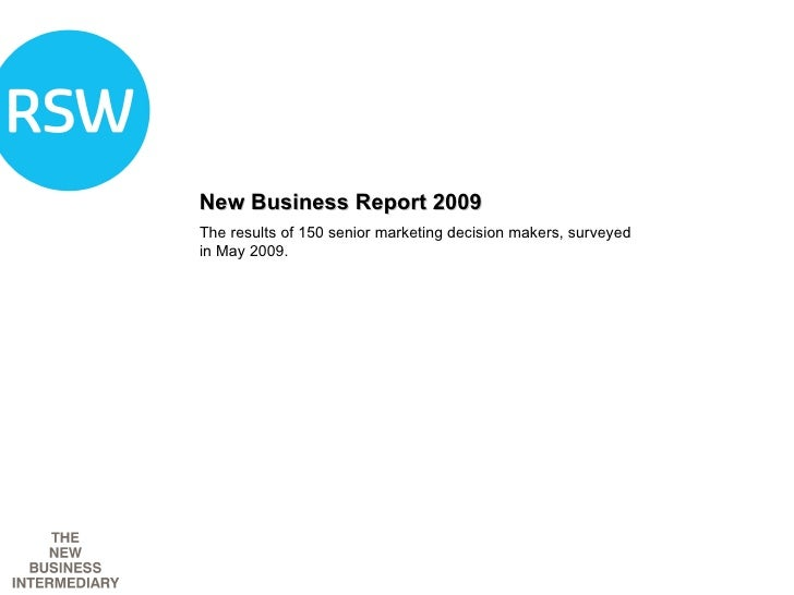 New Business Report 2009 The results of 150 senior marketing decision makers, surveyed in May 2009.