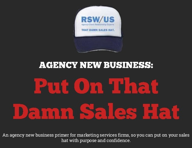 An agency new business primer for marketing services firms, so you can put on your sales hat with purpose and confidence.