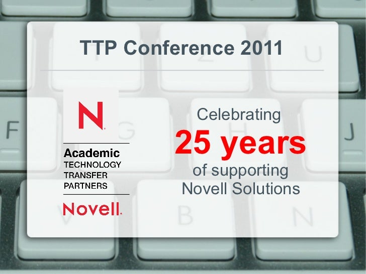 <ul>TTP Conference 2011 </ul><ul>Celebrating   25 years of supporting Novell Solutions </ul>