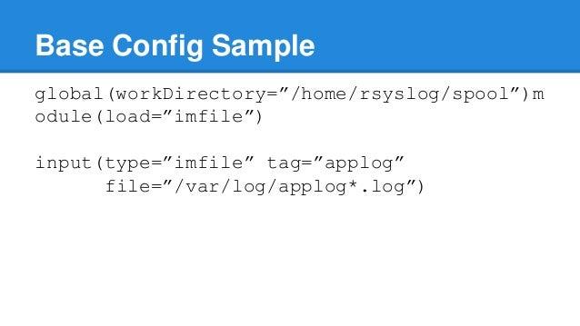 "Base Config Sample  global(workDirectory=""/home/rsyslog/spool"")m  odule(load=""imfile"")  input(type=""imfile"" tag=""applog""  ..."
