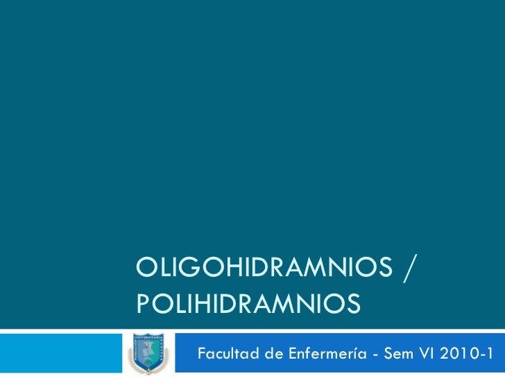 OLIGOHIDRAMNIOS / POLIHIDRAMNIOS    Facultad de Enfermería - Sem VI 2010-1
