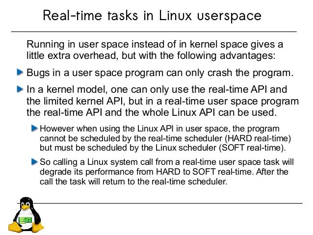 Real-time tasks in Linux userspace Running in user space instead of in kernel space gives a little extra overhead, but wit...