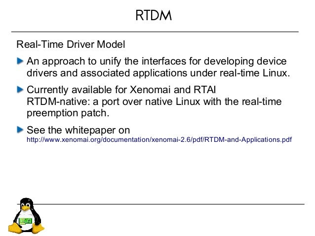 RTDM Real-Time Driver Model An approach to unify the interfaces for developing device drivers and associated applications ...