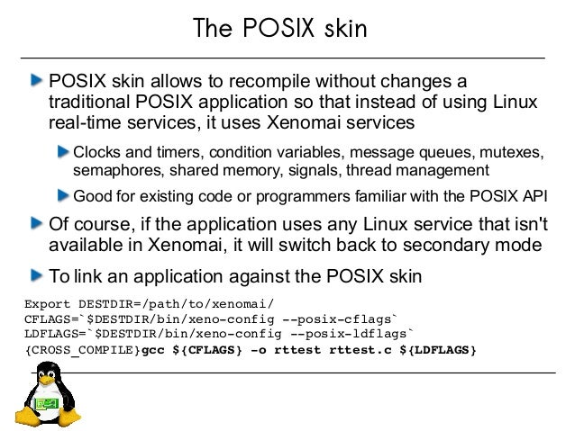 The POSIX skin POSIX skin allows to recompile without changes a traditional POSIX application so that instead of using Lin...