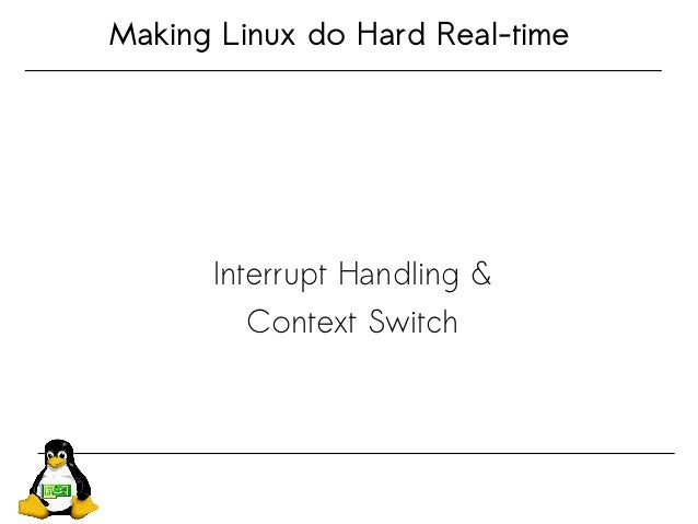 Making Linux do Hard Real-time Interrupt Handling & Context Switch