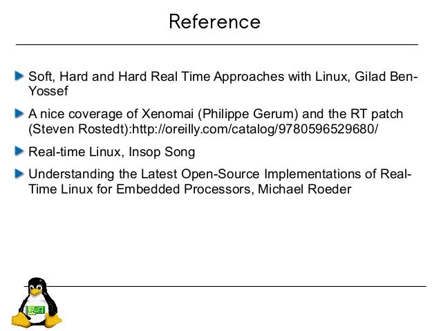 Reference Soft, Hard and Hard Real Time Approaches with Linux, Gilad Ben- Yossef A nice coverage of Xenomai (Philippe Geru...