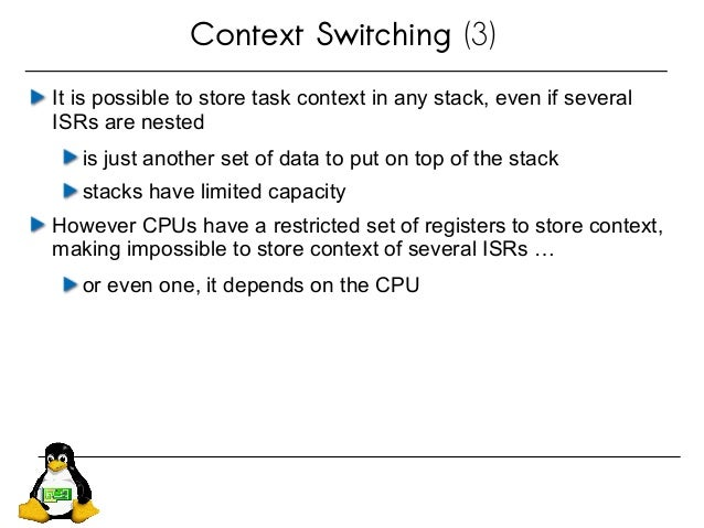 Context Switching (3) It is possible to store task context in any stack, even if several ISRs are nested is just another s...