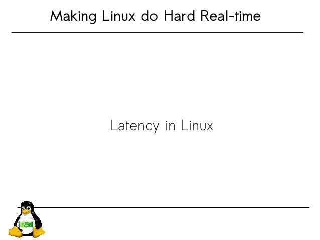 Making Linux do Hard Real-time Latency in Linux