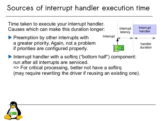 Sources of interrupt handler execution time Time taken to execute your interrupt handler. Causes which can make this durat...