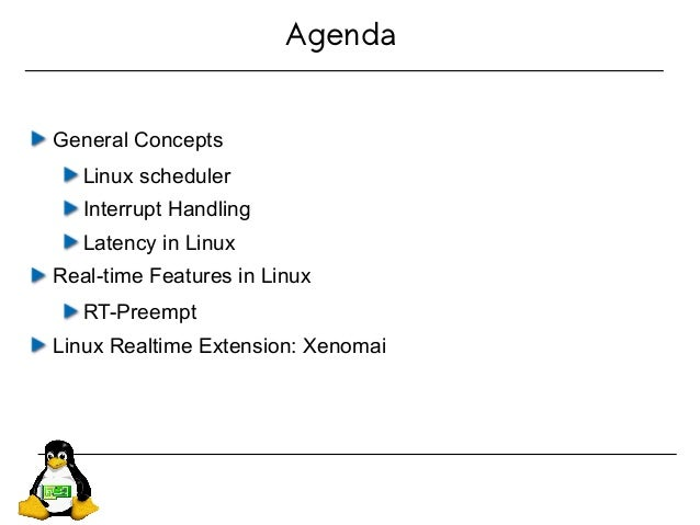 Agenda General Concepts Linux scheduler Interrupt Handling Latency in Linux Real-time Features in Linux RT-Preempt Linux R...