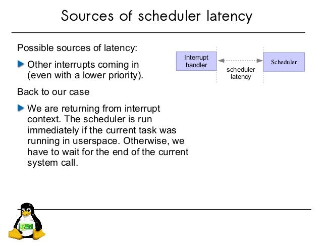 Sources of scheduler latency Possible sources of latency: Other interrupts coming in (even with a lower priority). Back to...