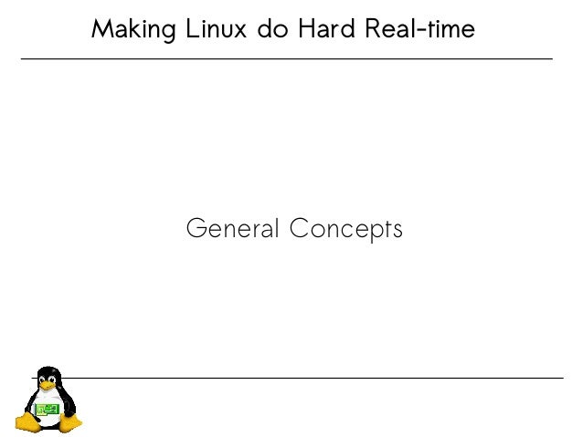 Making Linux do Hard Real-time General Concepts