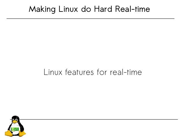 Making Linux do Hard Real-time Linux2.6featuresforrealtime Linux features for real-time