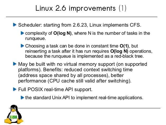 Linux 2.6 improvements (1) Scheduler: starting from 2.6.23, Linux implements CFS. complexity of O(log N), where N is the n...