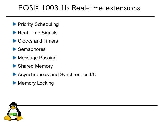 POSIX 1003.1b Real-time extensions Priority Scheduling Real-Time Signals Clocks and Timers Semaphores Message Passing Shar...