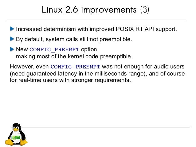 Linux 2.6 improvements (3) Increased determinism with improved POSIX RT API support. By default, system calls still not pr...