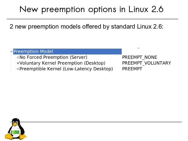 New preemption options in Linux 2.6 2 new preemption models offered by standard Linux 2.6: