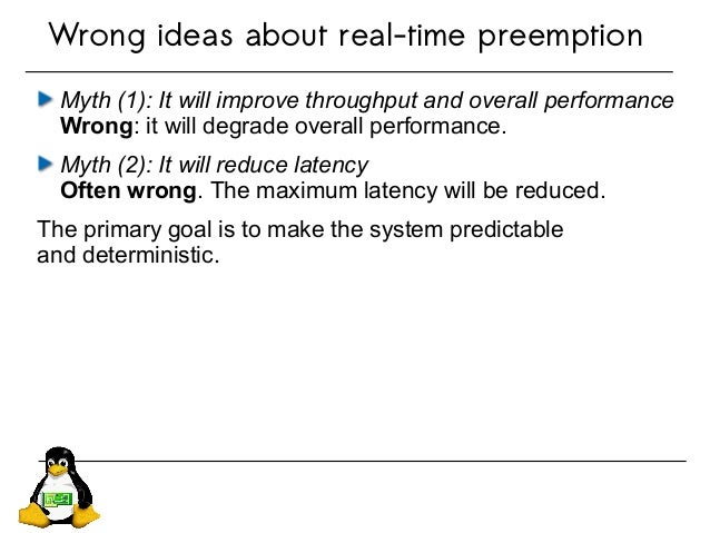 Wrong ideas about real-time preemption Myth (1): It will improve throughput and overall performance Wrong: it will degrade...