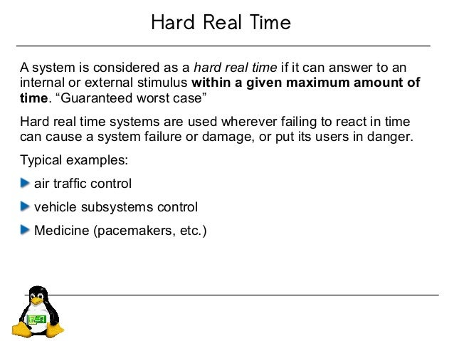 Hard Real Time A system is considered as a hard real time if it can answer to an internal or external stimulus within a gi...