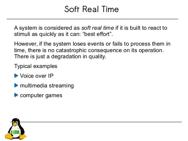 """Soft Real Time A system is considered as soft real time if it is built to react to stimuli as quickly as it can: """"best eff..."""